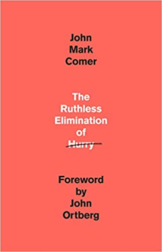 Book: The Ruthless Elimination of Hurry by John Mark Comer
