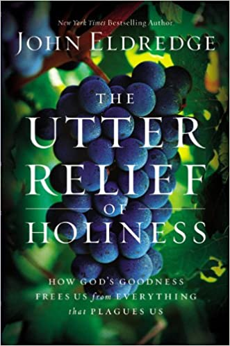 Book: The Utter Relief of Holiness by John Eldredge