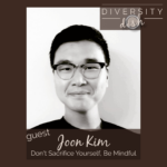 Don't Sacrifice Yourself, Be Mindful | Joon Kim