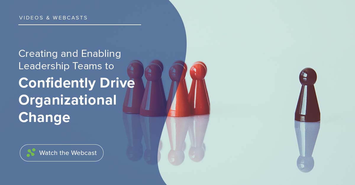 Creating and Enabling Leadership Teams to Confidently Drive Organizational Change