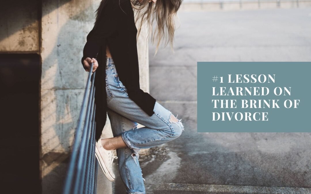 Number One Lesson from Being on the Brink of Divorce