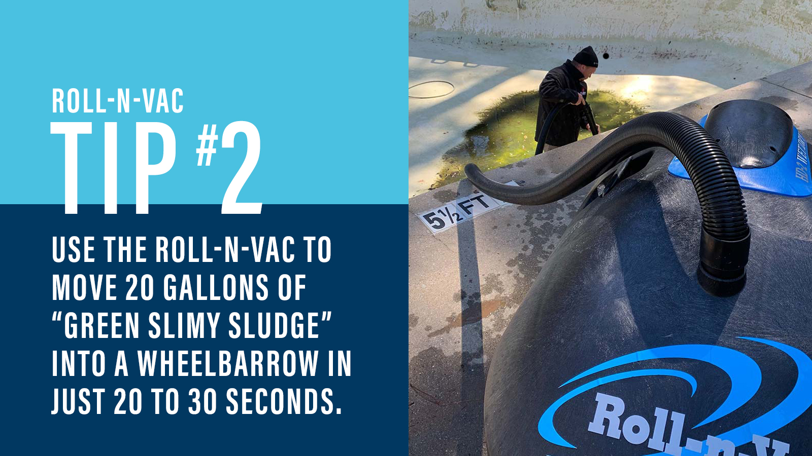 """Roll-n-vac Tip #2 Use the Roll-n-Vac to move 20 Gallons of """"Green Slimy Sludge"""" into a wheelbarrow in just 20 to 30 seconds"""