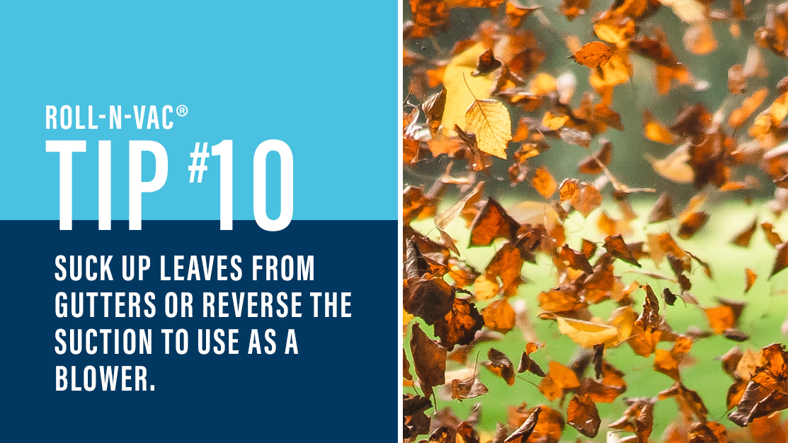 Roll-n-vac Tip #10 Suck up leaves from gutters or reverse the suction to use as a blower