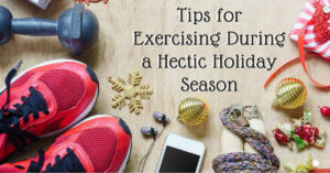 Tips for Exercising During a Hectic Holiday Season