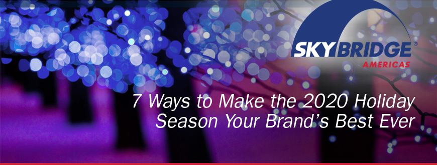 7 Ways to Make the 2020 Holiday Season Your Brand's Best Ever