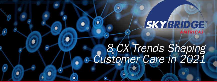 8 CX Trends Shaping Customer Care in 2021