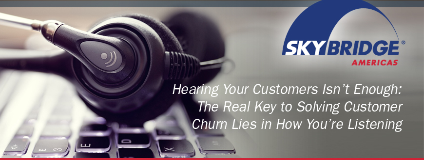 Hearing Your Customers Isn't Enough: The Real Key to Solving CustomerChurn Lies in How You're Listening