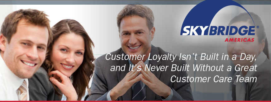 Customer Loyalty Isn't Built in a Day, and It's Never Built Without a Great Customer Care Team