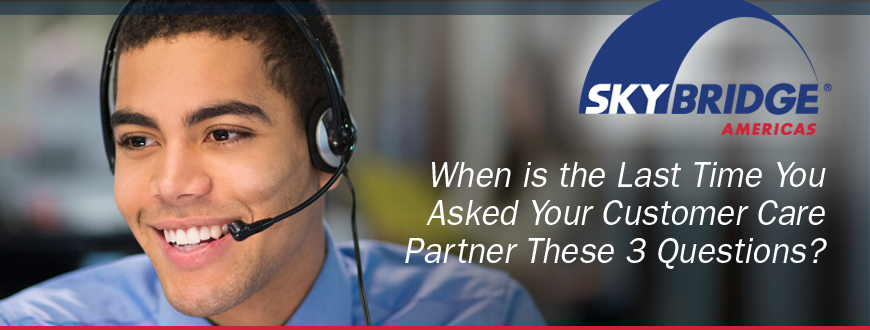 When is the Last Time You Asked Your Customer Care Partner These 3 Questions?