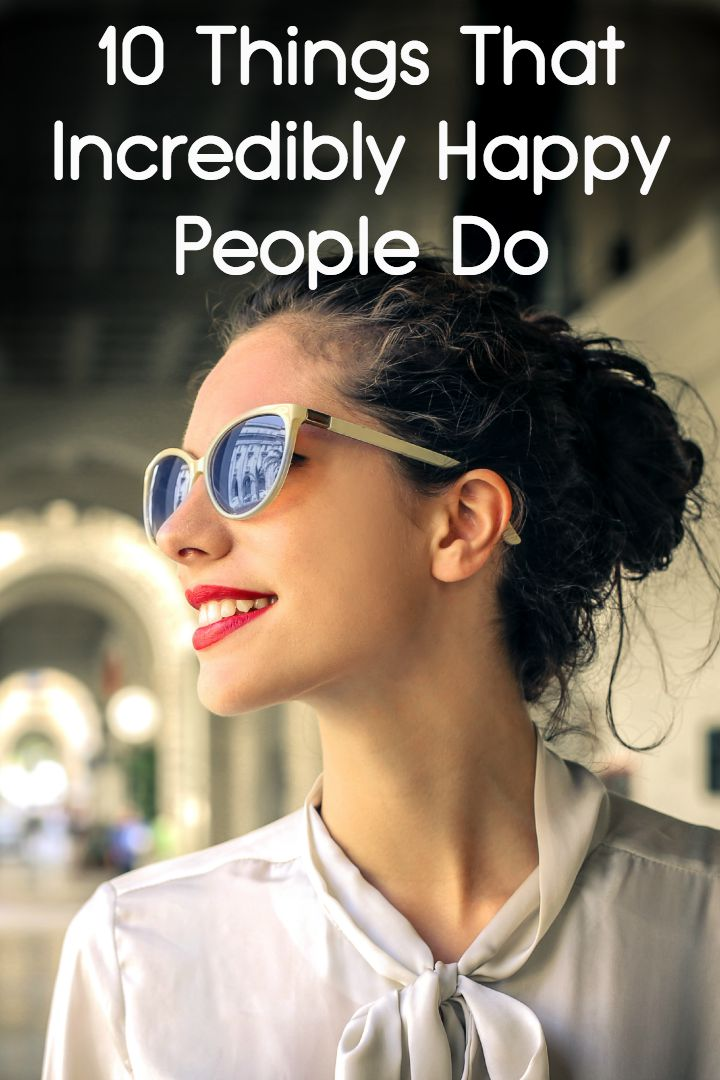 10 Things That Incredibly Happy People Do ~