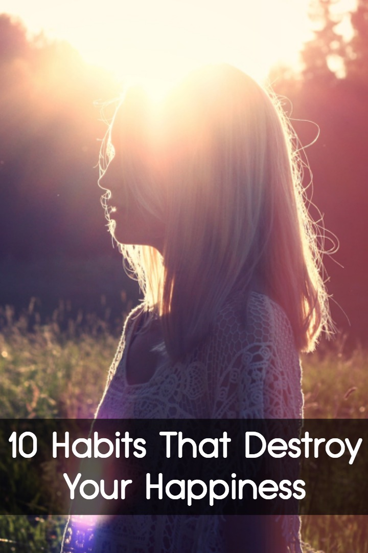 10 Habits That Destroy Your Happiness ~