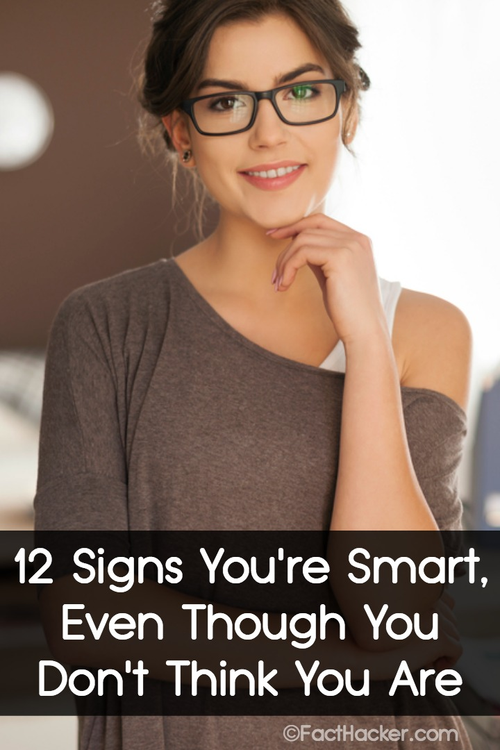 12 Signs You're Smart, Even Though You Don't Think You Are - https://facthacker.com/signs-youre-smart/
