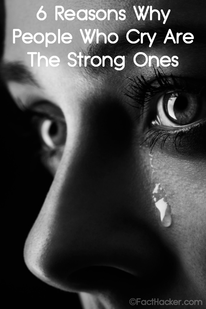 6 Reasons Why People Who Cry Are The Strong Ones ~ https://facthacker.com/people-who-cry-are-strong/