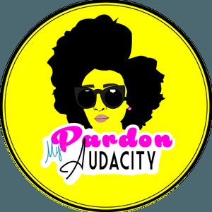 Pardon My Audacity