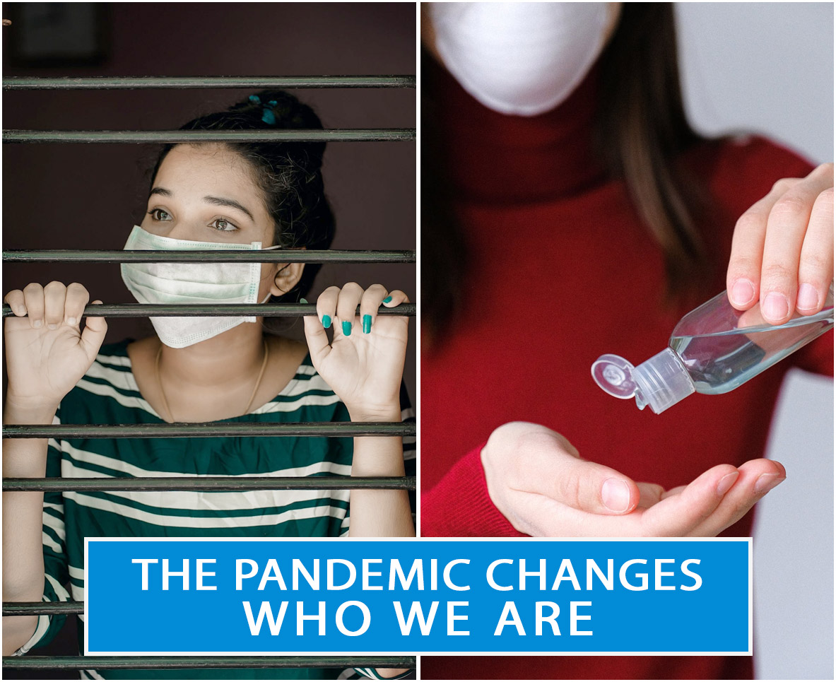 The Pandemic Changes Who We Are