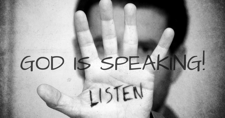 Listen! God Is Speaking!
