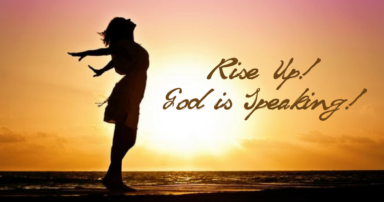 Rise Up! God Is Speaking!