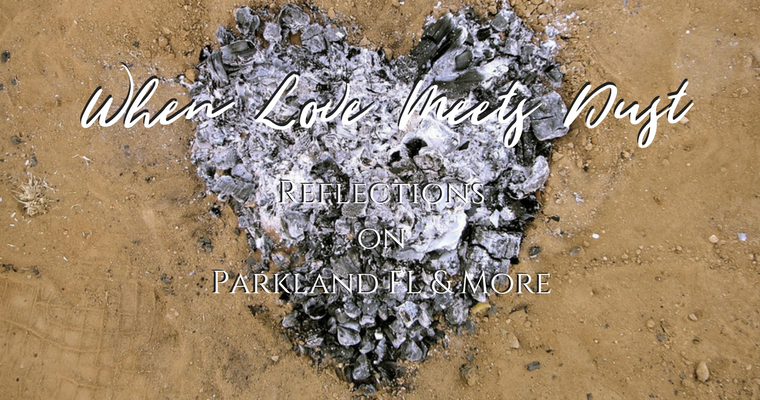 When Love Meets Dust: Reflections on Parkland FL and More
