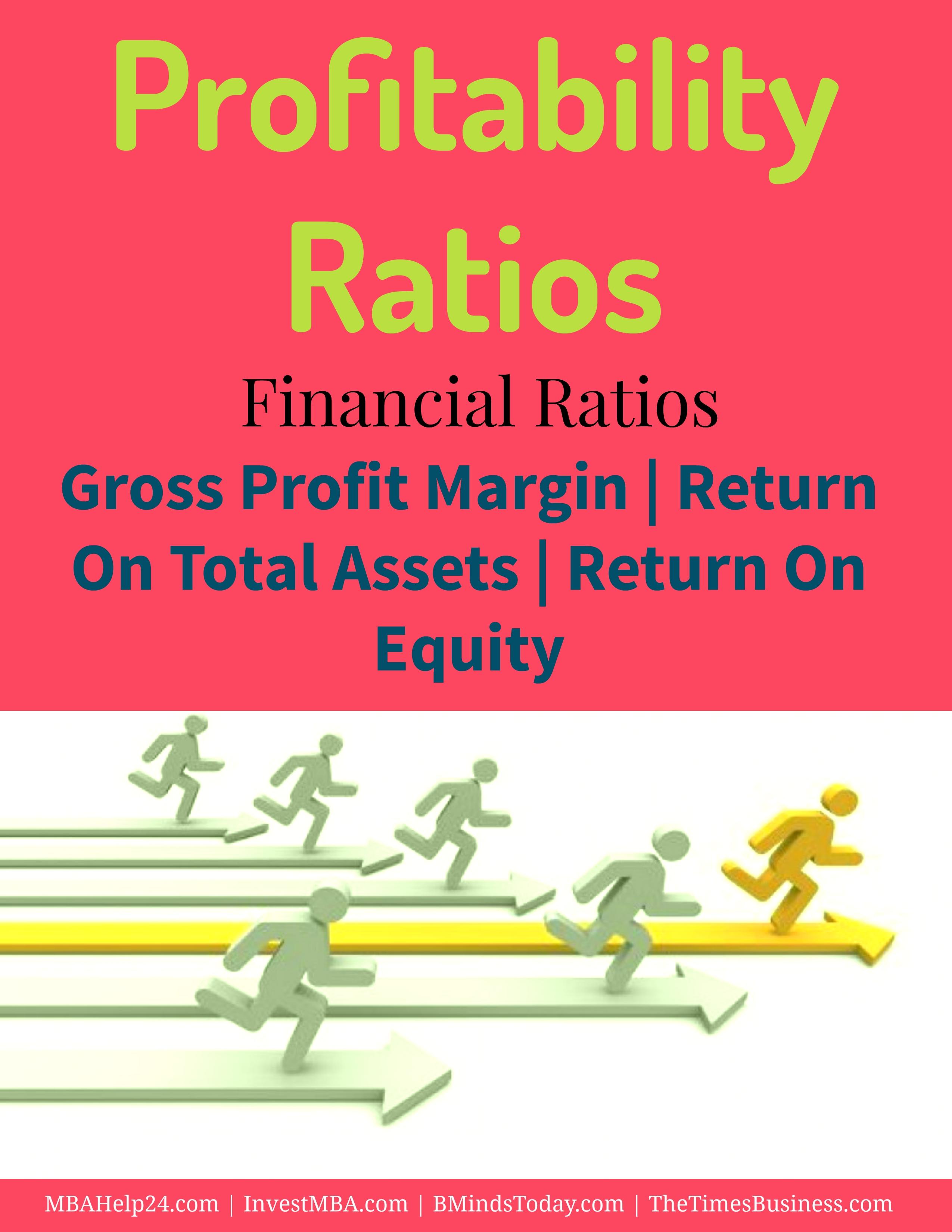 Profitability Ratios- Gross Profit Margin- Return On Assets- Return On Equity Profitability Ratios Profitability Ratios | Gross Profit Margin | Return On Assets | Return On Equity Profitability ratios