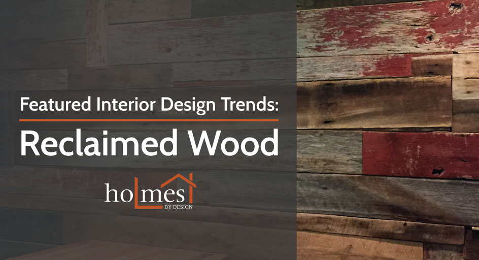 This week's featured interior design trend is reclaimed wood. By Holmes by Design