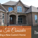 things to consider when building a custom home