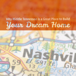Why Middle TN Is a Great Place to Build Your Dream Home