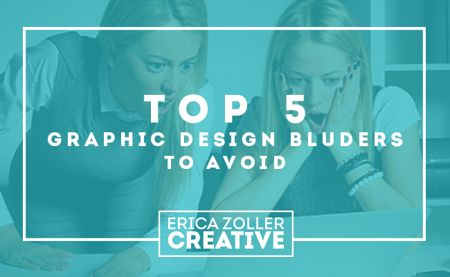 Top 5 Graphic Design Blunders to Avoid