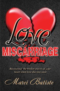Love Miscarriage: Recovering the Broken Pieces of Your Heart When Love Dies Too Soon