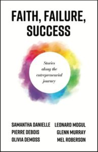 Faith, Failure, Success : Stories from the Entrepreneurial Journey