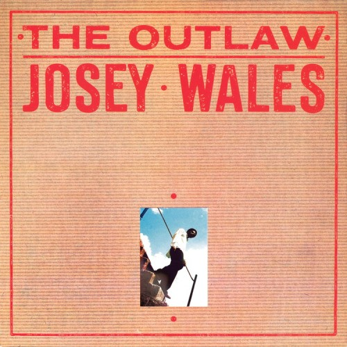 Josey Wales – The Outlaw
