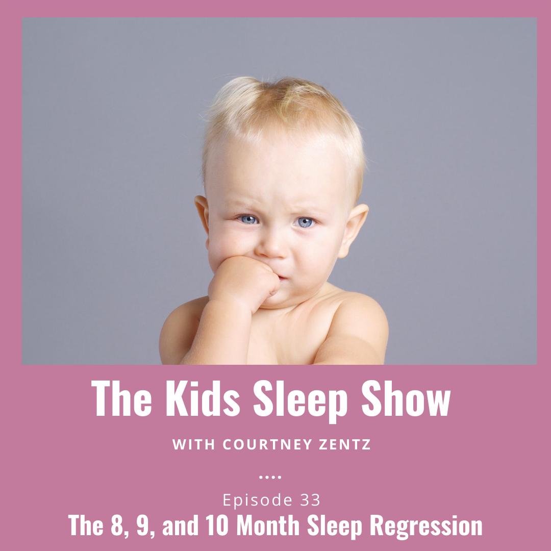 The 8, 9, 10 Month Sleep Regression